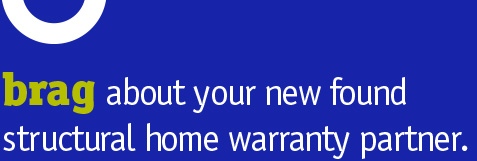 Brag about your new found structural home warranty partner.